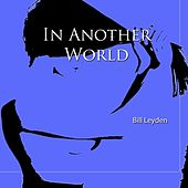 In Another World by Bill Leyden (Memo)