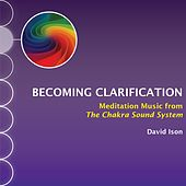 Becoming Clarification: Meditation Music from The Chakra Sound System by David Ison