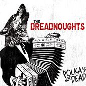 Polka's Not Dead by The Dreadnoughts