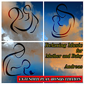 Relaxing Music for Mother and Baby: Extended Play Bonus Edition by Andreas
