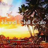 Island Chill Cafe (Finest Chillout Music to Relax on the Beach) by Various Artists
