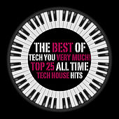 The Best of Tech You Very Much (Top 25 All Time Tech House Hits) by Various Artists