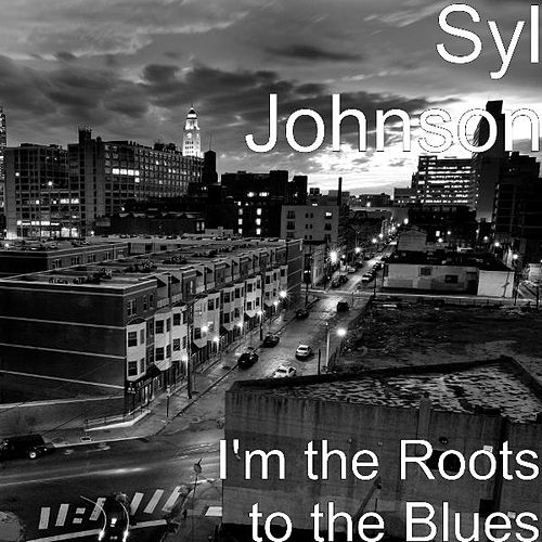 I'm the Roots to the Blues by Syl Johnson