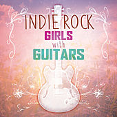 Indie Rock Girls with Guitars by Various Artists