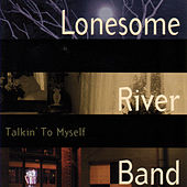 Talkin' To Myself by Lonesome River Band