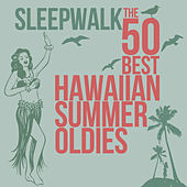 Sleepwalk the 50 Best Hawaiian Summer Oldies by Various Artists
