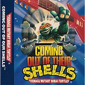 Coming Out of Our Shells by Teenage Mutant Ninja Turtles