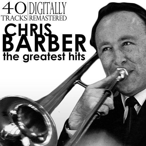 The Greatest Hits (Digitally Remastered) von Chris Barber