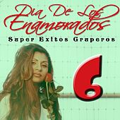 Dia de los Enamorados: Super Exitos Gruperos, Vol. 6 by Various Artists