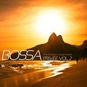 BOSSA PRIVÈE VOL. 2 The Brazilian Lounge Soirée by Various Artists