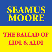 The Ballad Of Lidl & Aldi by Seamus Moore