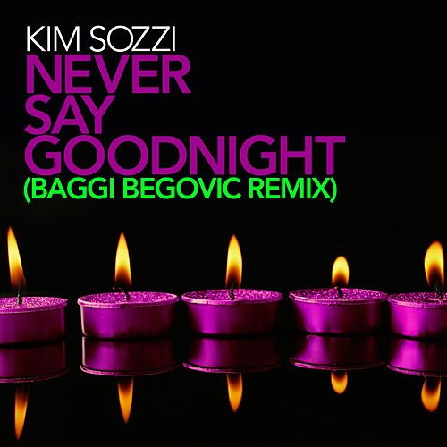 Never Say Goodnight - Baggi Begovic Remixes by Kim Sozzi