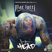 My Whole Head by Mac Lucci