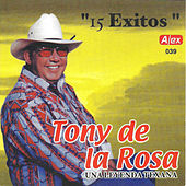 15 Éxitos Una Leyenda Texana by Tony De La Rosa
