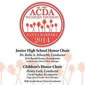 2014 American Choral Directors Association, Western Division (ACDA): Junior High School Honor Choir & Children's Honor Choir [Live] by Various Artists