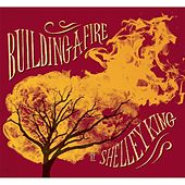 Building a Fire by Shelley King