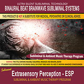 Extrasensory Perception ESP - Subliminal & Ambient Music Therapy by Binaural Beat Brainwave Subliminal Systems