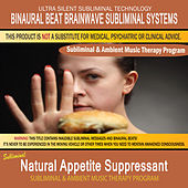 Natural Appetite Suppressant - Subliminal & Ambient Music Therapy by Binaural Beat Brainwave Subliminal Systems