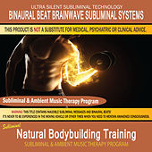 Natural Bodybuilding Training - Subliminal & Ambient Music Therapy by Binaural Beat Brainwave Subliminal Systems