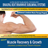 Muscle Recovery & Growth - Subliminal & Ambient Music Therapy by Binaural Beat Brainwave Subliminal Systems