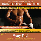 Muay Thai - Subliminal & Ambient Music Therapy by Binaural Beat Brainwave Subliminal Systems