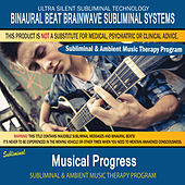 Musical Progress - Subliminal & Ambient Music Therapy by Binaural Beat Brainwave Subliminal Systems