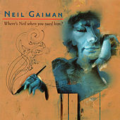 Neil Gaiman - Where's Neil When You Need Him? by