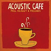 Acoustic Café by Phil Keaggy