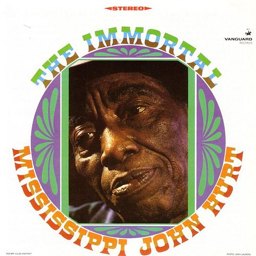 The Immortal Mississippi John Hurt by Mississippi John Hurt