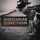 Almost Through by Wheelhouse Junction