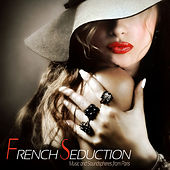 FRENCH SEDUCTION Music and Soundspheres from Paris by Various Artists