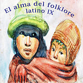 El Alma del Folklore Latino IX by Various Artists