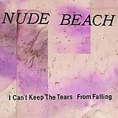 I Can't Keep The Tears From Falling - Single by Nude Beach