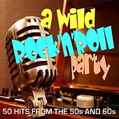 A Wild Rock 'n' Roll Party - 50 Hits from the 50s and 60s by Various Artists
