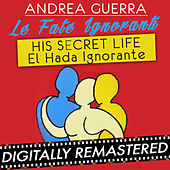 Le Fate Ignoranti (His Secret Life - El Hada Ignorante) - Single by Andrea Guerra