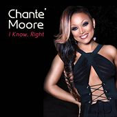 I Know, Right by Chante Moore