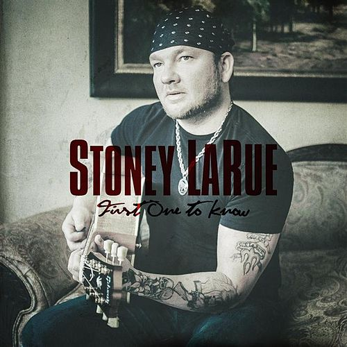 First One To Know - Single by Stoney LaRue