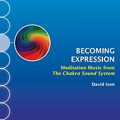Becoming Expression: Meditation Music from The Chakra Sound System by David Ison