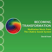 Becoming Transformation: Meditation Music from The Chakra Sound System by David Ison