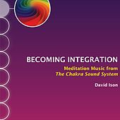 Becoming Integration: Meditation Music from The Chakra Sound System by David Ison