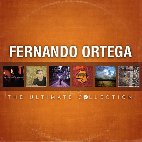 Fernando Ortega: The Ultimate Collection by Fernando Ortega