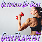 Ultimate Up-Beat Gym Playlist, Vol. 1 by Various Artists