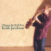 I Wanna Be With You by Keith Jacobson