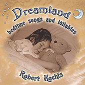 Dreamland (Bedtime songs & Lullabies) by Robert Kochis