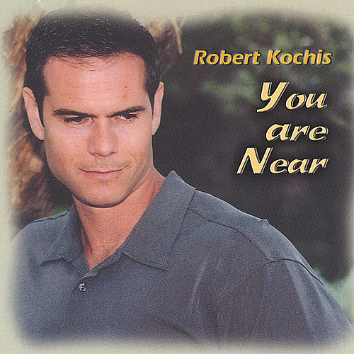You Are Near by Robert Kochis