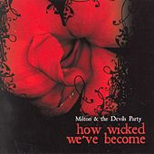 How Wicked We've Become by Milton
