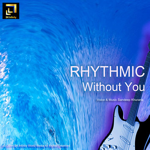 Rhythmic Without You by Sandeep Khurana