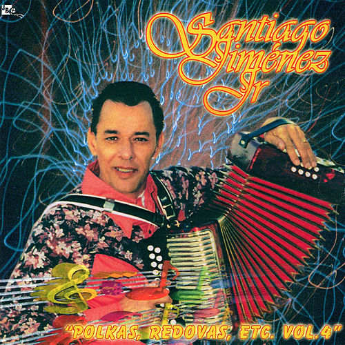 Polkas, Redovas Etc, Vol. 4 by Santiago Jimenez, Jr.
