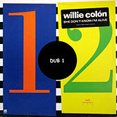 She Don't Know I'm Alive (Dub 1) by Willie Colon