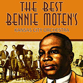 The Best of Bennie Moten's Kansas City Orchestra by Bennie Moten
